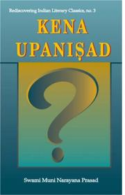 Cover of: Kena Upanisad; With the Original Text in Sanskrit and Roman Transliteration | Muni Narayana Prasad