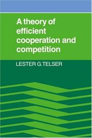 Cover of: A theory of efficient cooperation and competition | Lester G. Telser