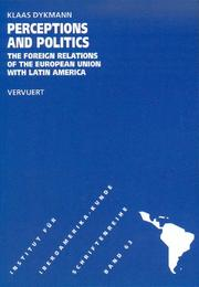 Cover of: Perceptions and Politics. The Foreign Relations of the European Union with Latin America. | Klaas Dykmann