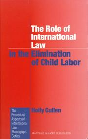 Cover of: The Role of International Law in the Elimination of Child Labor (Procedural Aspects of International Law Monograph) | Holly Cullen