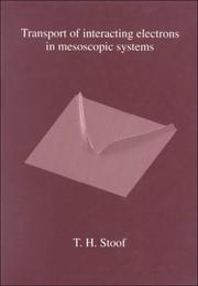 Cover of: Transport of Interacting Electrons in Mesoscopic Systems | T. H. Stoof