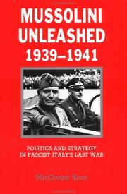 Mussolini unleashed, 1939-1941 by MacGregor Knox
