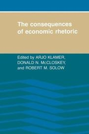 Cover of: The Consequences of economic rhetoric | edited by Arjo Klamer, Donald N. McCloskey, Robert M. Solow.