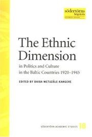 Cover of: The Ethnic Dimension in Poltics and Culture in the Baltic Countries 1920-1945 (Sodertorn Academic Studies) | Baiba Metuzale-Kangere