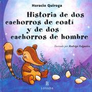 Cover of: Historia De Dos Cachorros De Coati Y De Dos Cachorros De Hombre / Story of Two Coati Cubs and Two Children of Man (Cuentos De La Selva / Jungle Stories)