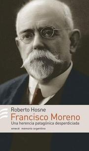 Cover of: Francisco P. Moreno (Memoria Argentina)