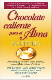 Cover of: Chocolate Caliente Para El Alma Solidaria / Chicken Soup for the Volunteer's soul: Historias para celebrar el espiritu de coraje, generosidad y entrega ... the spirit of courage, caring and community