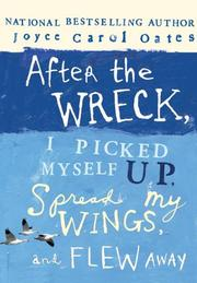 Cover of: After the wreck, I picked myself up, spread my wings, and flew away