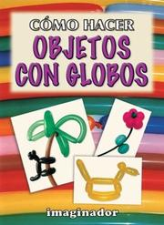 Cover of: Como Hacer Objetos Con Globos / How to Make Objects with Balloons