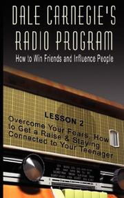 Cover of: Dale Carnegie's Radio Program: How to Win Friends and Influence People - Lesson 2: Overcome Your Fears, How to Get a Raise & Staying Connected to Your Teenager