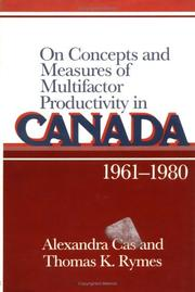 Cover of: On concepts and measures of multifactor productivity in Canada, 1961-1980 | Alexandra Cas