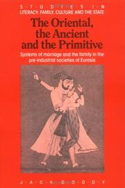 Cover of: The oriental, the ancient, and the primitive: systems of marriage and the family in the pre-industrial societies of Eurasia