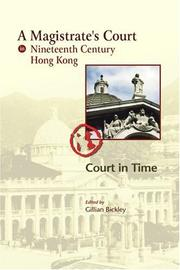 Cover of: MAGISTRATE'S COURT IN NINETEENTH CENTURY HONG KONG: COURT IN TIME; ED. BY GILLIAN BICKLEY