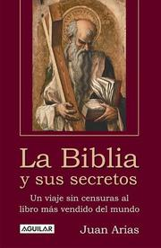 Cover of: La Biblia Y Sus Secretos/the Bible And Its Secrets: Un Viaje Sin Censuras Al Libro Mas Vendido Del Mundo