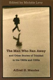 Cover of: The Man Who Ran Away And Other Stories of Trinidad in the 1920s And 1930s | Alfred Hubert Mendes