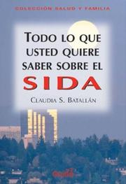 Cover of: Todo Lo Que Usted Quiere Saber Sobre El Sida/ Everything You Want to Know About AIDS by Claudia S. Batallan