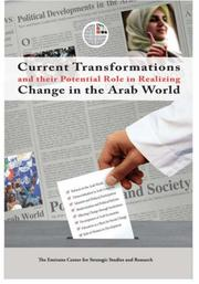 Cover of: Current Transformations and their Potential Role in Realizing Change in the Arab World (Emirates Center for Strategic Studies and Research) | Emirates Centre for Strategic Studies and Research