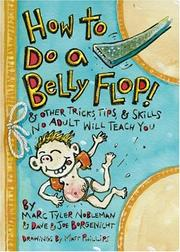 Cover of: How to Do a Belly Flop!: & Other Tricks, Tips, & Skills No Adult Will Teach You