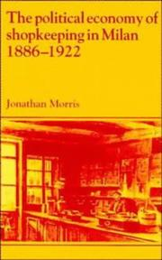 Cover of: The political economy of shopkeeping in Milan, 1886-1922 | Morris, Jonathan