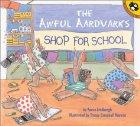 Awful Aardvarks Shop for School by Reeve Lindbergh