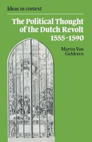 The political thought of the Dutch revolt, 1555-1590 by Martin van Gelderen