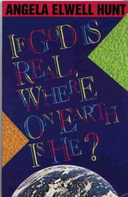 Cover of: If God is real, where on Earth is he? | Angela Elwell Hunt