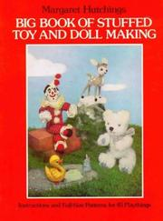 Cover of: Big book of stuffed toy and doll making | Margaret Hutchings