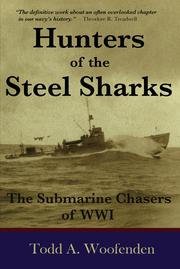 Cover of: Hunters of the Steel Sharks: The Submarine Chasers of WWI | Todd A. Woofenden