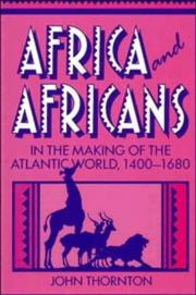 Cover of: Africa and Africans in the making of the Atlantic world, 1400-1680 | John Kelly Thornton