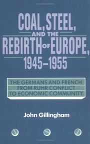 Coal, Steel, and the Rebirth of Europe, 19451955 by John Gillingham
