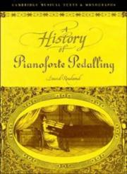 A history of pianoforte pedalling by Rowland, David Dr.