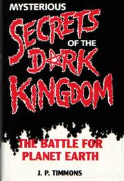 Cover of: Mysterious secrets of the dark kingdom by J.P. Timmons.
