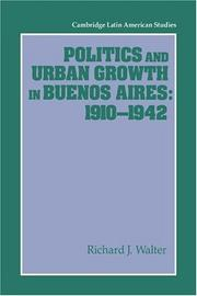 Cover of: Politics and urban growth in Buenos Aires, 1910-1942 | Richard J. Walter