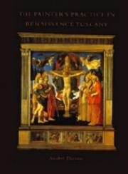 Cover of: The painter's practice in Renaissance Tuscany