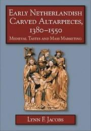 Early Netherlandish carved altarpieces, 1380-1550 by Lynn F. Jacobs
