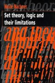 Cover of: Set theory, logic, and their limitations | Moshé Machover