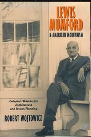 Lewis Mumford and American Modernism by Robert Wojtowicz