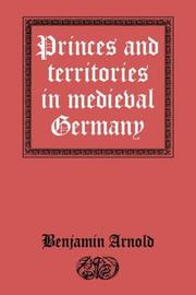 Princes and territories in medieval Germany by Benjamin Arnold
