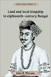 Cover of: Land and Local Kingship in Eighteenth-Century Bengal (Cambridge South Asian Studies) | John R. McLane