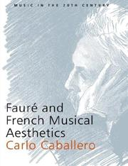 Cover of: Fauré and French Musical Aesthetics (Music in the Twentieth Century) | Carlo Caballero