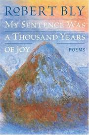 Cover of: My Sentence Was a Thousand Years of Joy | Robert Bly