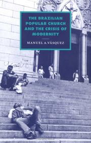 The Brazilian popular church and the crisis of modernity by Manuel A. Vásquez