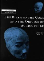 Cover of: The Birth of the Gods and the Origins of Agriculture (New Studies in Archaeology) | Jacques Cauvin