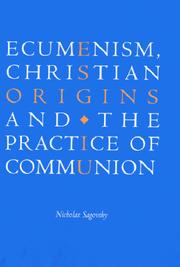 Cover of: Ecumenism, Christian origins, and the practice of communion | Nicholas Sagovsky