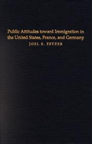 Cover of: Public Attitudes toward Immigration in the United States, France, and Germany | Joel S. Fetzer