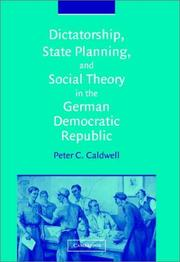 Cover of: Dictatorship, State Planning, and Social Theory in the German Democratic Republic | Peter C. Caldwell