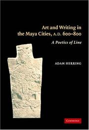 Cover of: Art and writing in the Maya cities, AD 600-800 | Adam Herring
