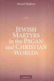 Jewish Martyrs in the Pagan and Christian Worlds by Shmuel Shepkaru