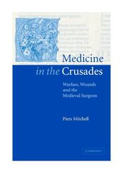 Medicine in the Crusades by Piers D. Mitchell
