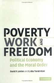 Cover of: POVERTY, WORK AND FREEDOM: POLITICAL ECONOMY AND THE MORAL ORDER by DAVID P. LEVINE